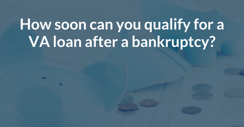 How soon can you qualify for a VA loan after a bankruptcy in Florida?